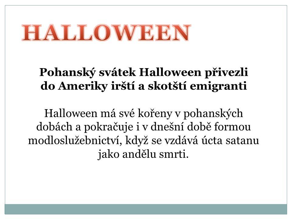 HALLOWEEN Pohanský svátek Halloween přivezli do Ameriky irští a skotští emigranti.
