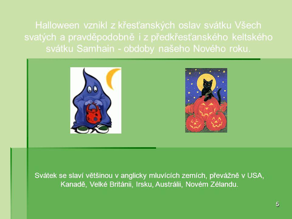 Halloween vznikl z křesťanských oslav svátku Všech svatých a pravděpodobně i z předkřesťanského keltského svátku Samhain - obdoby našeho Nového roku.