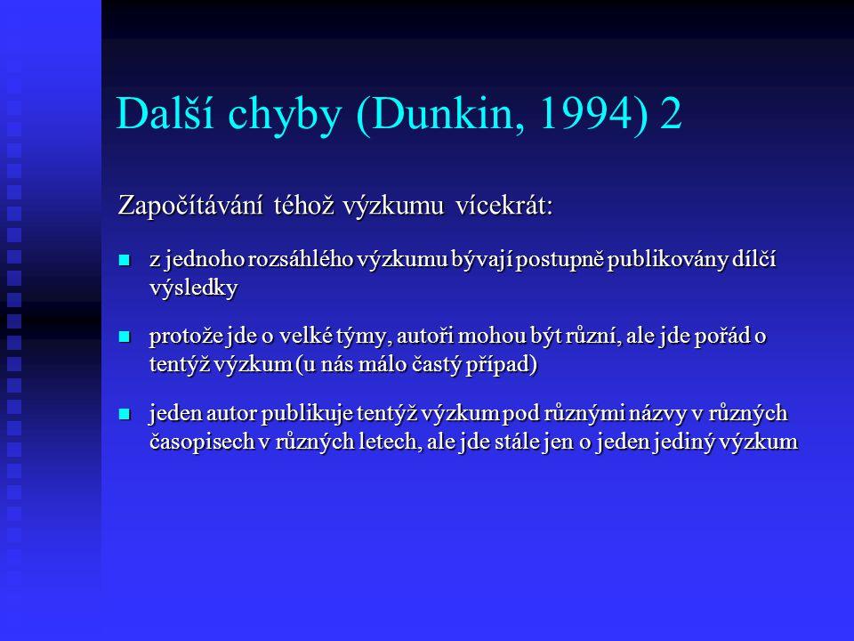 Další chyby (Dunkin, 1994) 2 Započítávání téhož výzkumu vícekrát: