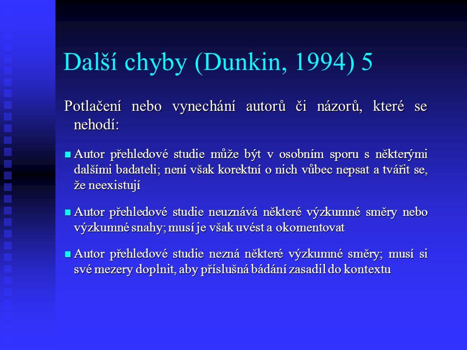 Další chyby (Dunkin, 1994) 5 Potlačení nebo vynechání autorů či názorů, které se nehodí: