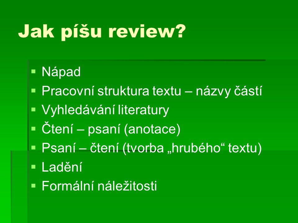 Jak píšu review Nápad Pracovní struktura textu – názvy částí