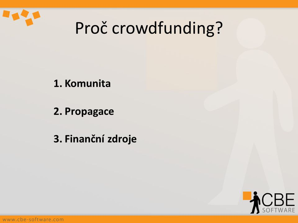 Proč crowdfunding Komunita Propagace Finanční zdroje