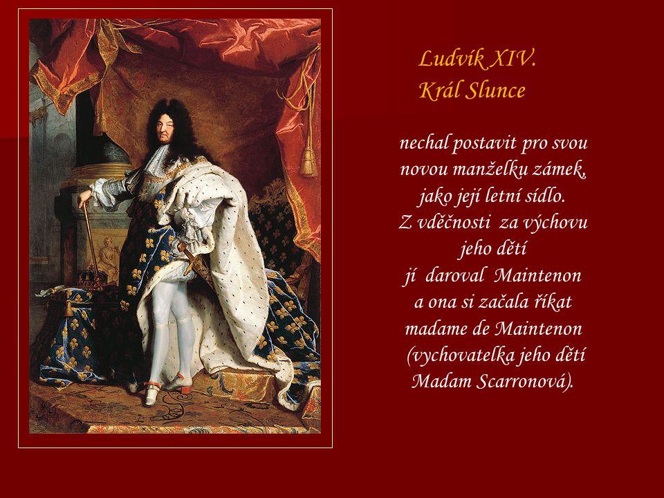 Ludvík XIV. Král Slunce nechal postavit pro svou novou manželku zámek,