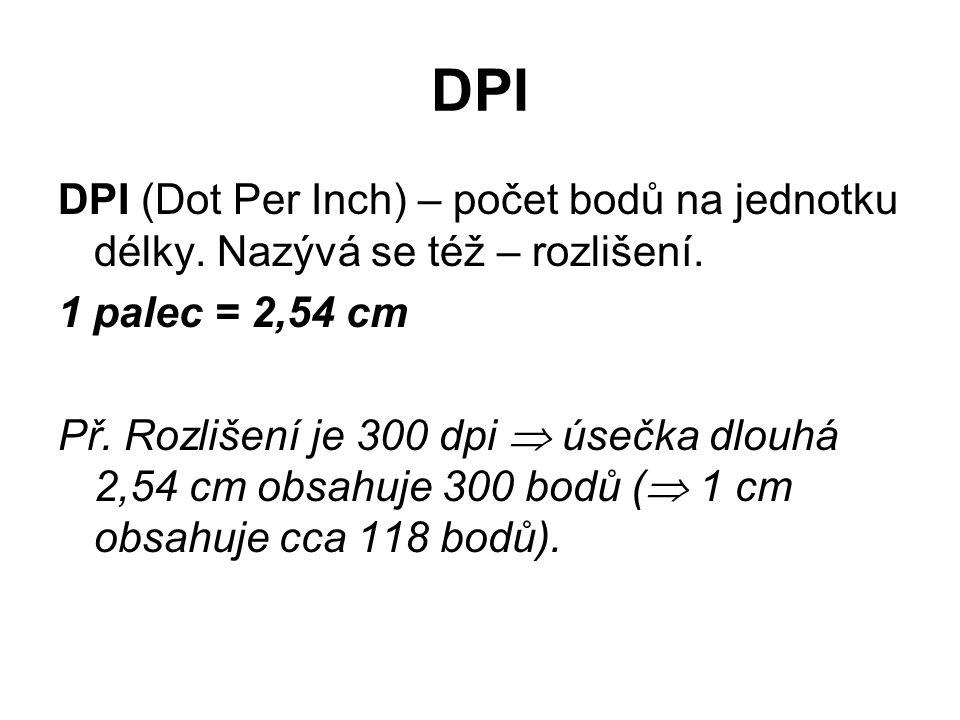 DPI DPI (Dot Per Inch) – počet bodů na jednotku délky. Nazývá se též – rozlišení. 1 palec = 2,54 cm.