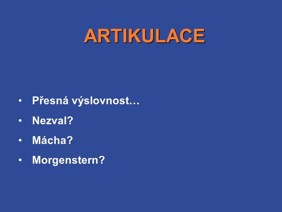 ARTIKULACE Přesná výslovnost… Nezval Mácha Morgenstern