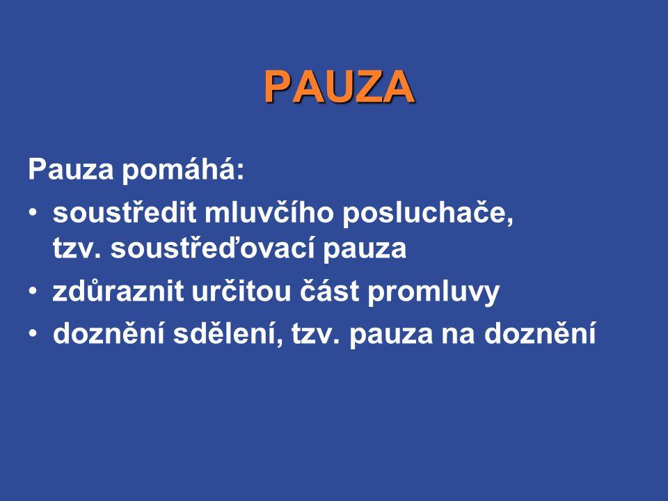 PAUZA Pauza pomáhá: soustředit mluvčího posluchače, tzv. soustřeďovací pauza. zdůraznit určitou část promluvy.
