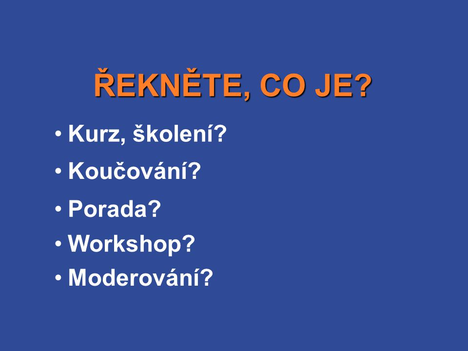 ŘEKNĚTE, CO JE Kurz, školení Koučování Porada Workshop