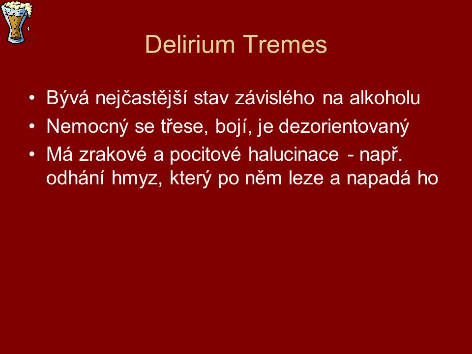 Delirium Tremes Bývá nejčastější stav závislého na alkoholu