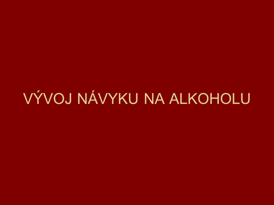 VÝVOJ NÁVYKU NA ALKOHOLU