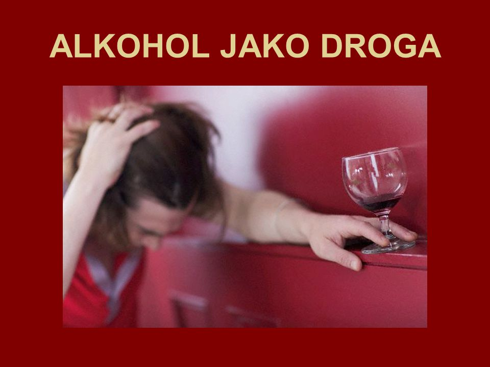 ALKOHOL JAKO DROGA
