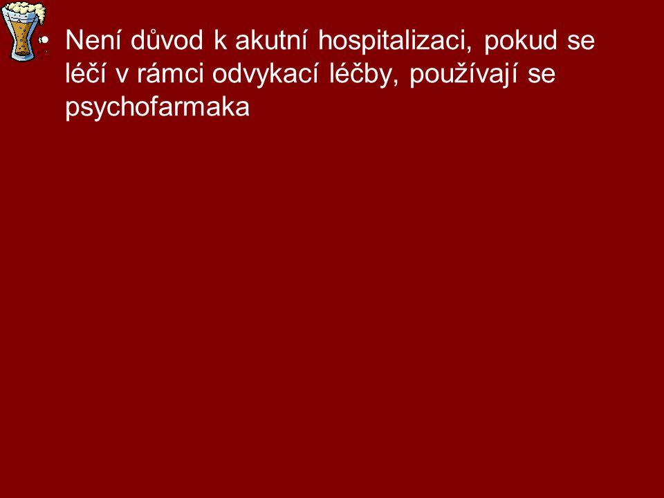 Není důvod k akutní hospitalizaci, pokud se léčí v rámci odvykací léčby, používají se psychofarmaka