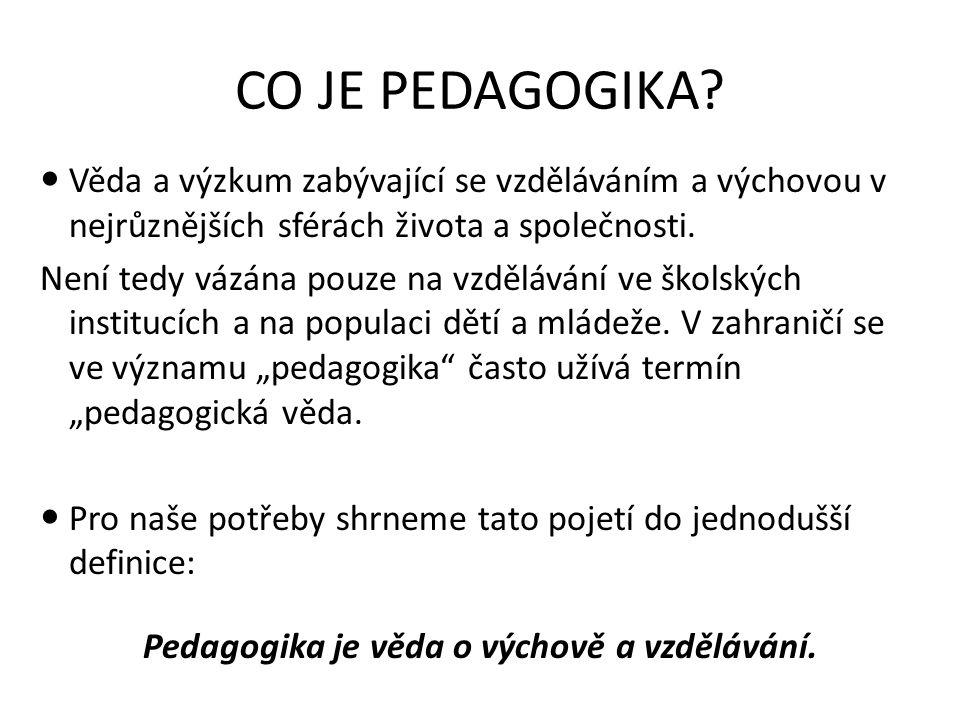 Pedagogika je věda o výchově a vzdělávání.