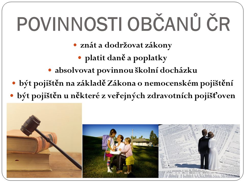 POVINNOSTI OBČANŮ ČR znát a dodržovat zákony platit daně a poplatky
