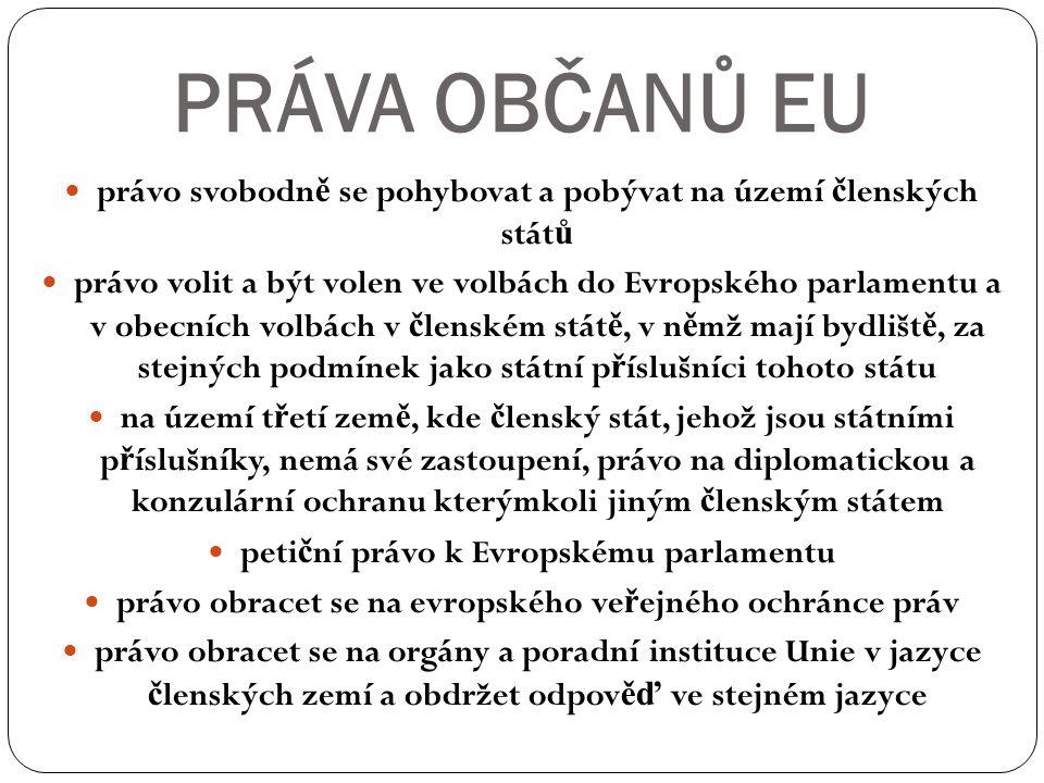 PRÁVA OBČANŮ EU právo svobodně se pohybovat a pobývat na území členských států.