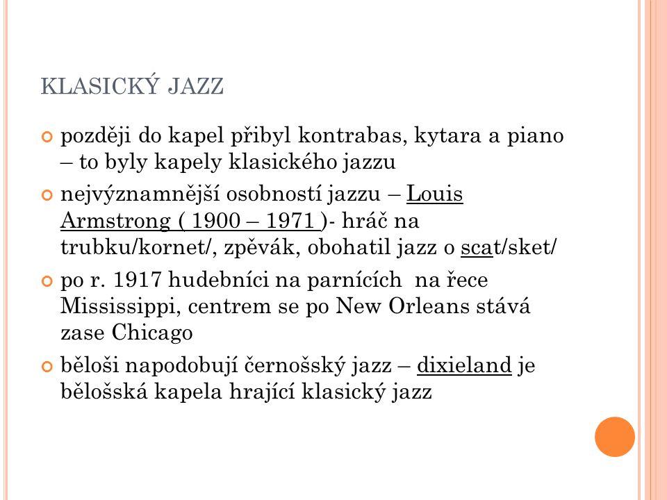 klasický jazz později do kapel přibyl kontrabas, kytara a piano – to byly kapely klasického jazzu.