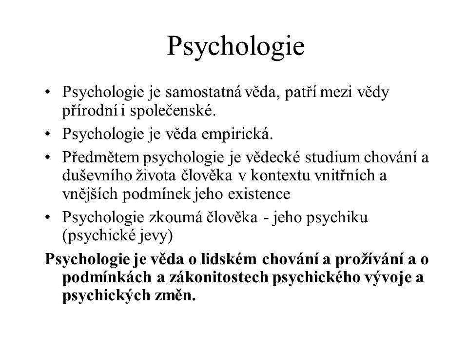 Psychologie Psychologie je samostatná věda, patří mezi vědy přírodní i společenské. Psychologie je věda empirická.