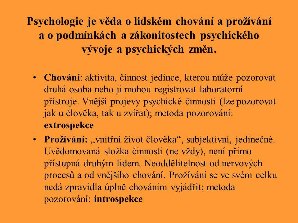 Psychologie je věda o lidském chování a prožívání a o podmínkách a zákonitostech psychického vývoje a psychických změn.