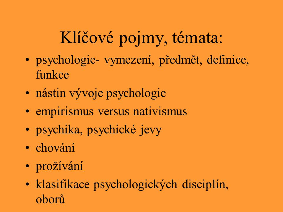 Klíčové pojmy, témata: psychologie- vymezení, předmět, definice, funkce. nástin vývoje psychologie.