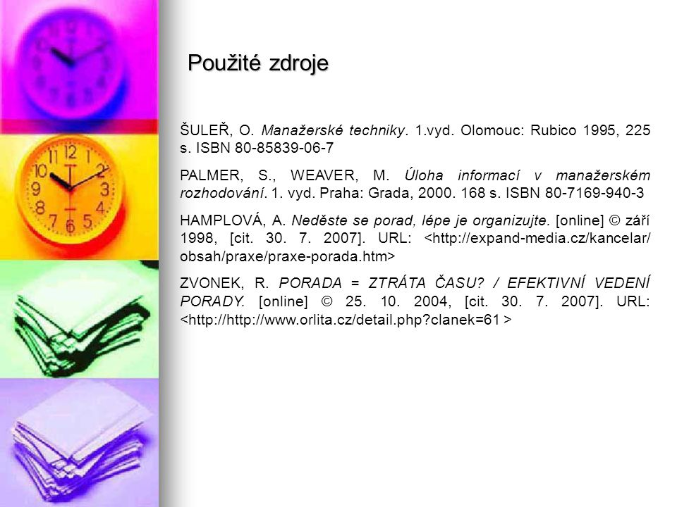 Použité zdroje ŠULEŘ, O. Manažerské techniky. 1.vyd. Olomouc: Rubico 1995, 225 s. ISBN 80-85839-06-7.