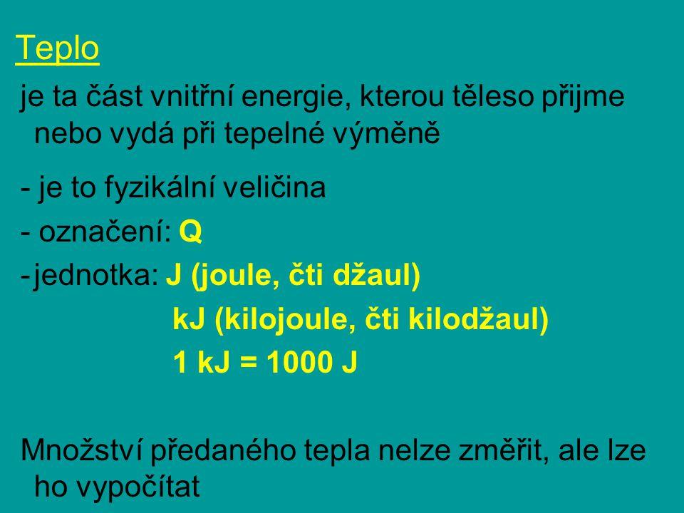 Teplo je ta část vnitřní energie, kterou těleso přijme nebo vydá při tepelné výměně. - je to fyzikální veličina.