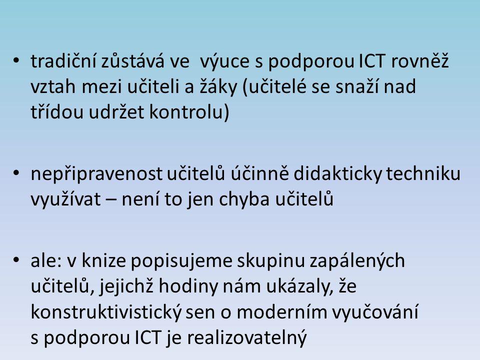 tradiční zůstává ve výuce s podporou ICT rovněž vztah mezi učiteli a žáky (učitelé se snaží nad třídou udržet kontrolu)