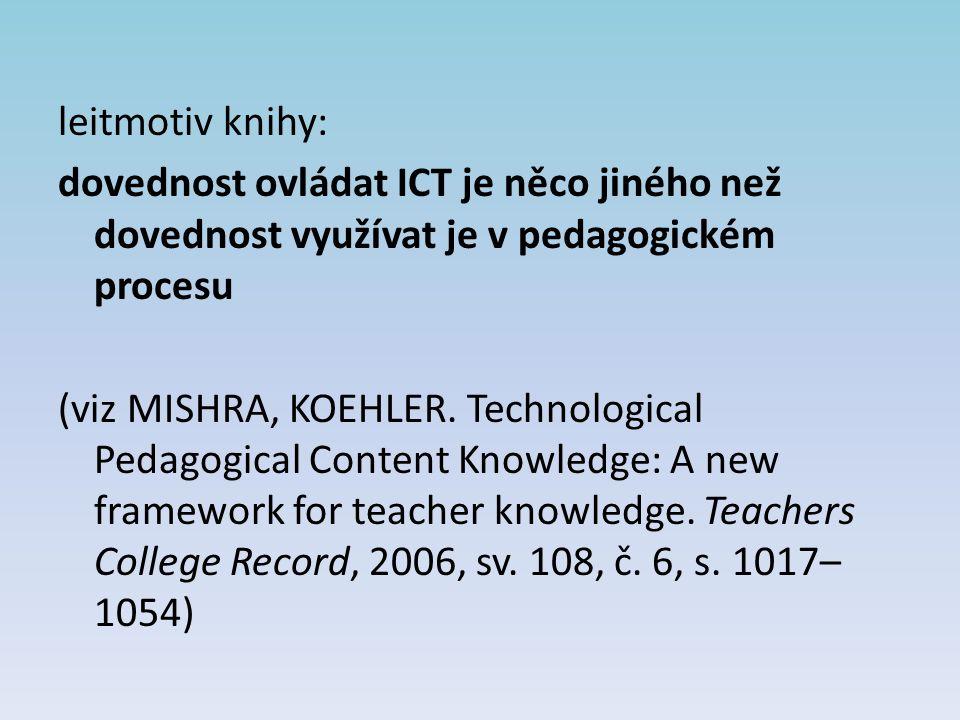 leitmotiv knihy: dovednost ovládat ICT je něco jiného než dovednost využívat je v pedagogickém procesu.