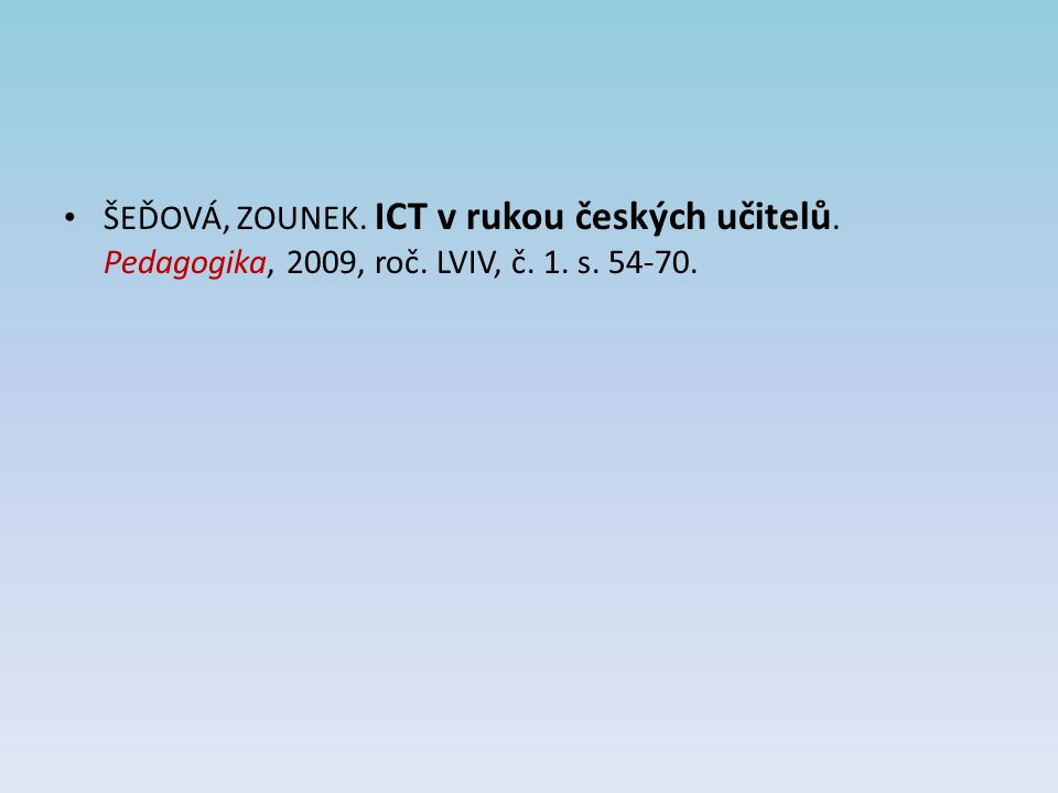 ŠEĎOVÁ, Zounek. ICT v rukou českých učitelů. Pedagogika, 2009, roč