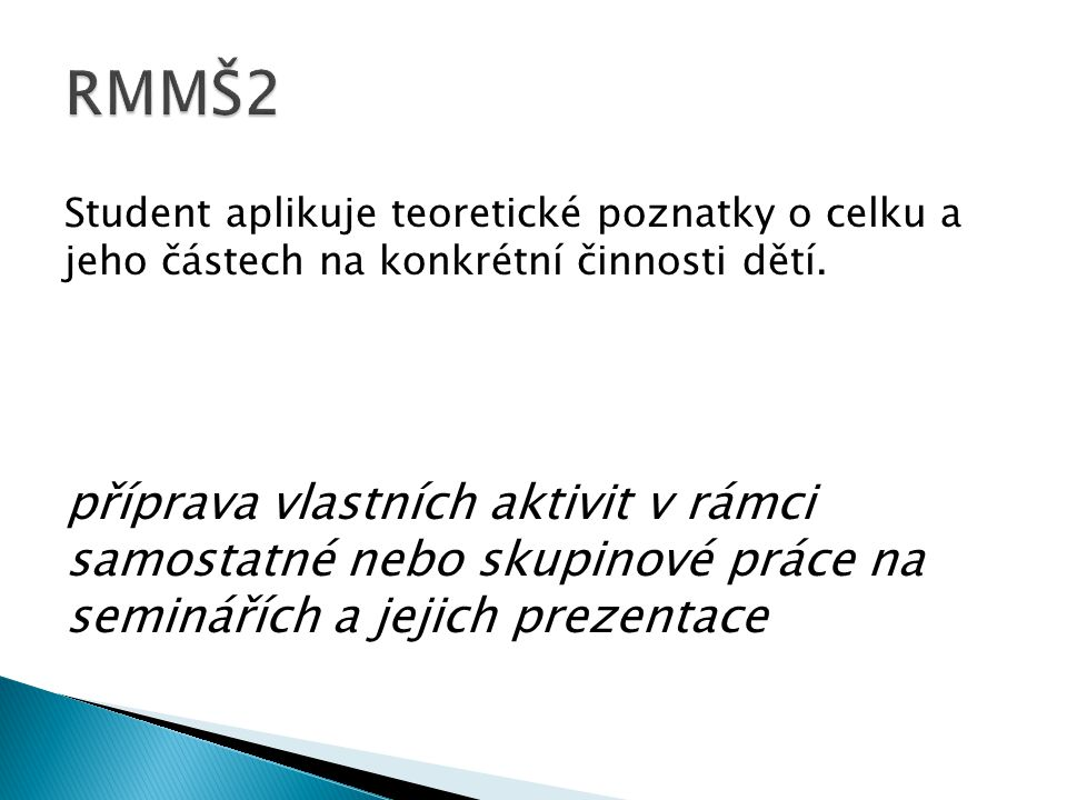 RMMŠ2 Student aplikuje teoretické poznatky o celku a jeho částech na konkrétní činnosti dětí.