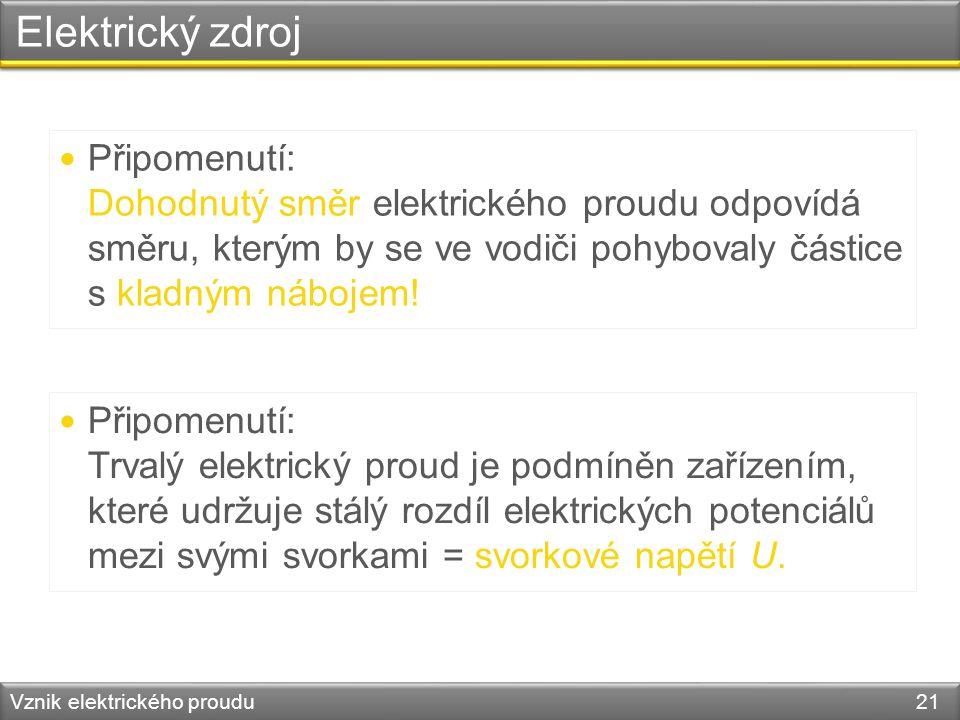 Elektrický zdroj Připomenutí: Dohodnutý směr elektrického proudu odpovídá směru, kterým by se ve vodiči pohybovaly částice s kladným nábojem!