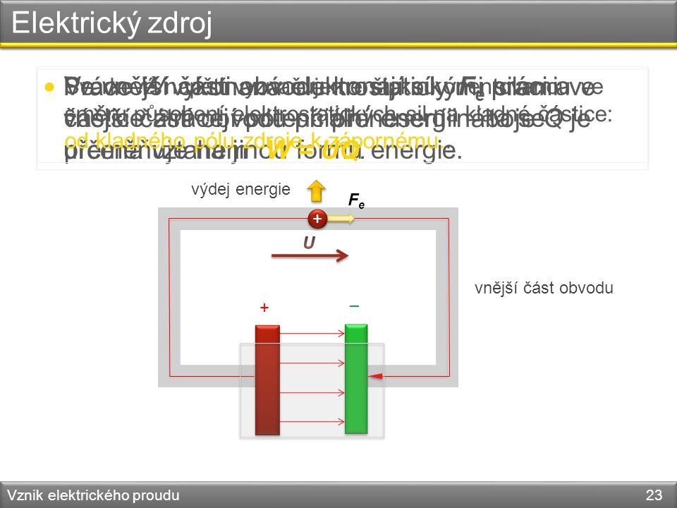 Elektrický zdroj Práce W vykonaná elektrostatickými silami ve vnější části obvodu při přenesení náboje Q je určena vztahem W = UQ.