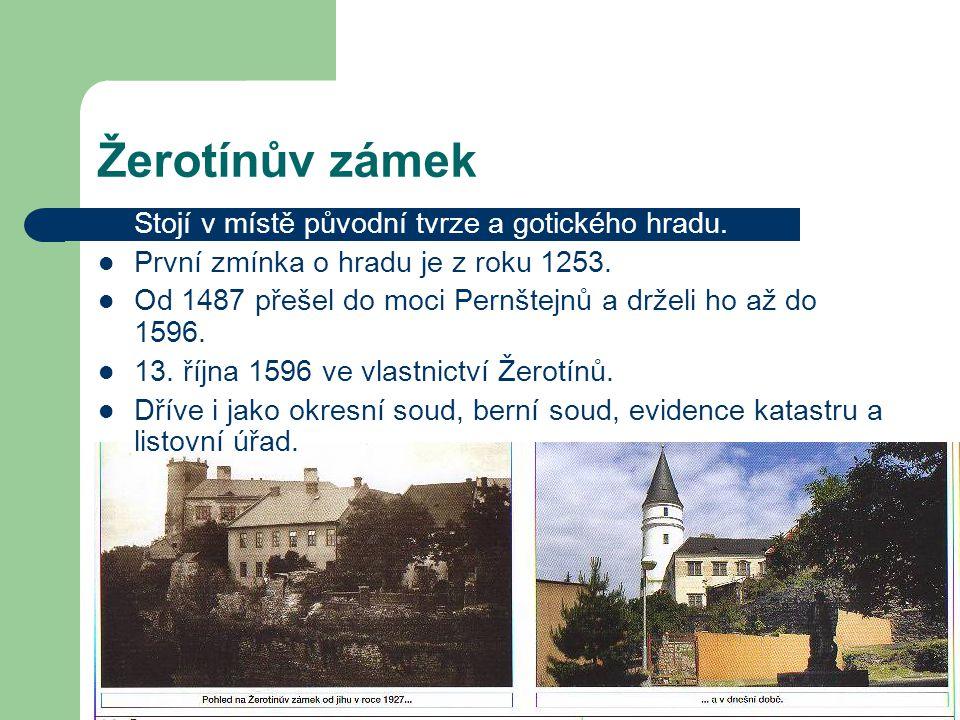 Žerotínův zámek Stojí v místě původní tvrze a gotického hradu.