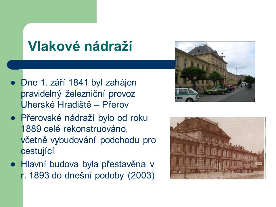 Vlakové nádraží Dne 1. září 1841 byl zahájen pravidelný železniční provoz Uherské Hradiště – Přerov.