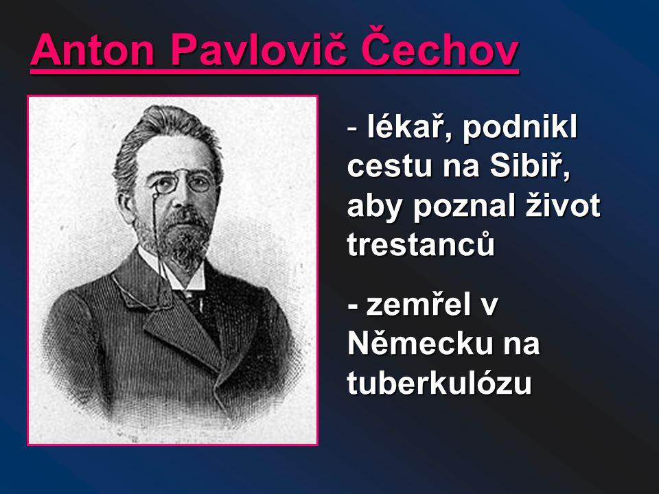 Anton Pavlovič Čechov lékař, podnikl cestu na Sibiř, aby poznal život trestanců.