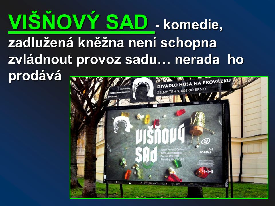 VIŠŇOVÝ SAD - komedie, zadlužená kněžna není schopna zvládnout provoz sadu… nerada ho prodává