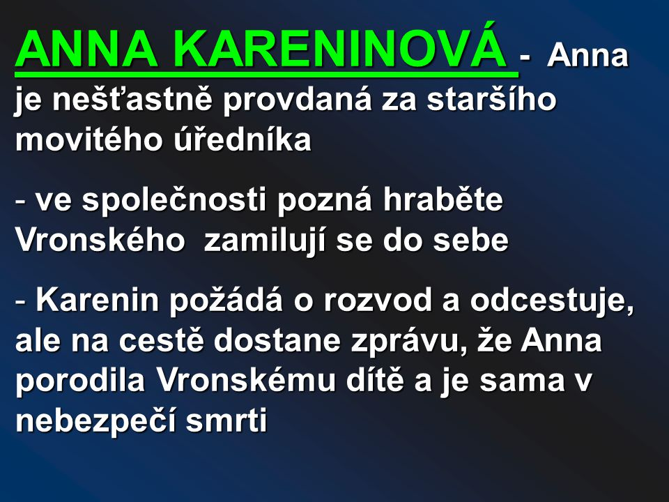 ANNA KARENINOVÁ - Anna je nešťastně provdaná za staršího movitého úředníka