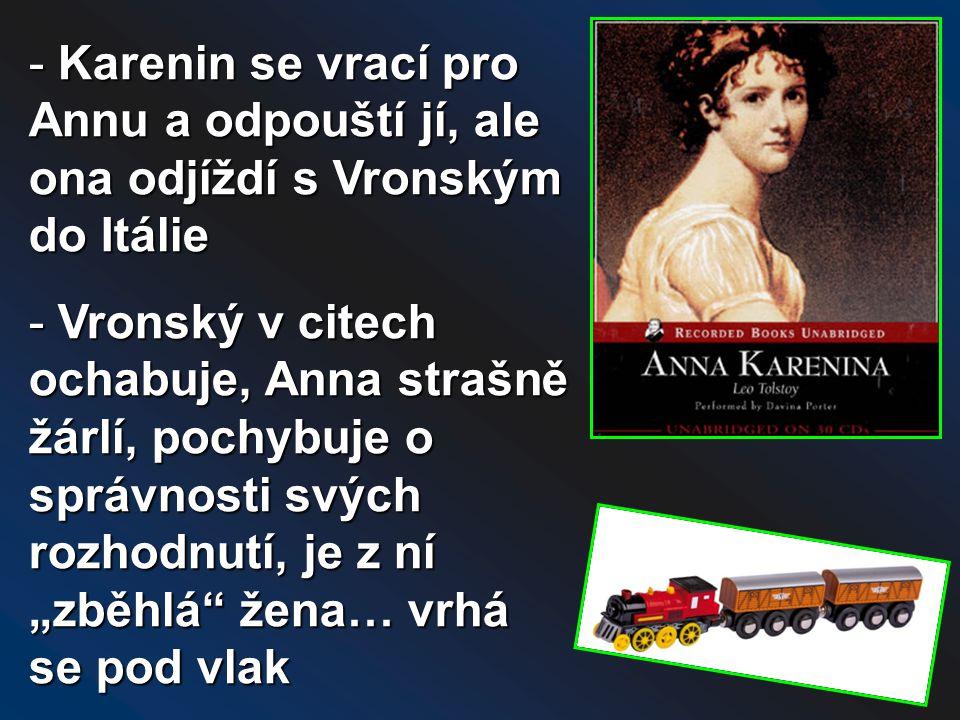 Karenin se vrací pro Annu a odpouští jí, ale ona odjíždí s Vronským do Itálie