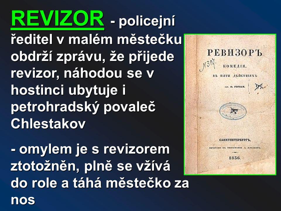 REVIZOR - policejní ředitel v malém městečku obdrží zprávu, že přijede revizor, náhodou se v hostinci ubytuje i petrohradský povaleč Chlestakov
