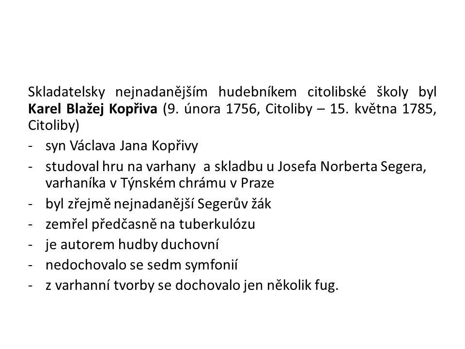 Skladatelsky nejnadanějším hudebníkem citolibské školy byl Karel Blažej Kopřiva (9. února 1756, Citoliby – 15. května 1785, Citoliby)