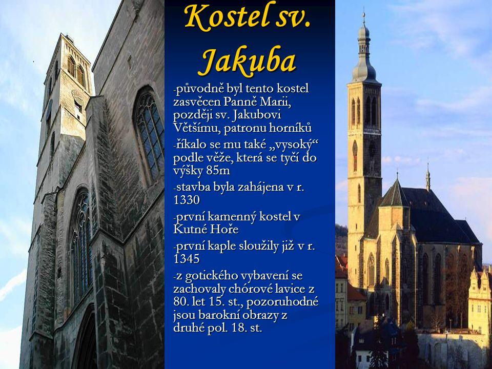 Kostel sv. Jakuba původně byl tento kostel zasvěcen Panně Marii, později sv. Jakubovi Většímu, patronu horníků.