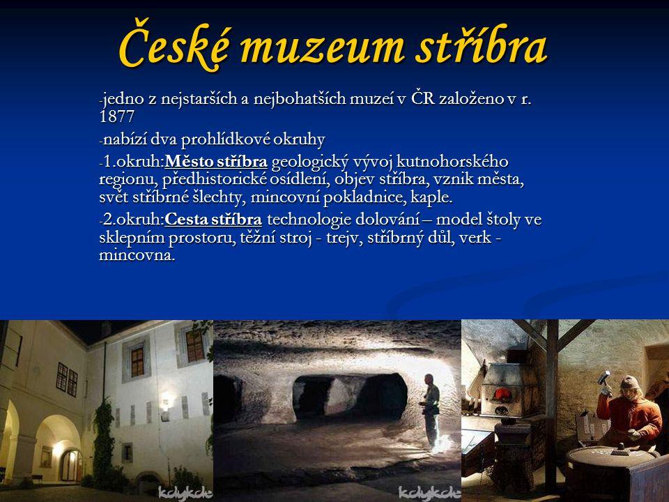 České muzeum stříbra jedno z nejstarších a nejbohatších muzeí v ČR založeno v r. 1877. nabízí dva prohlídkové okruhy.