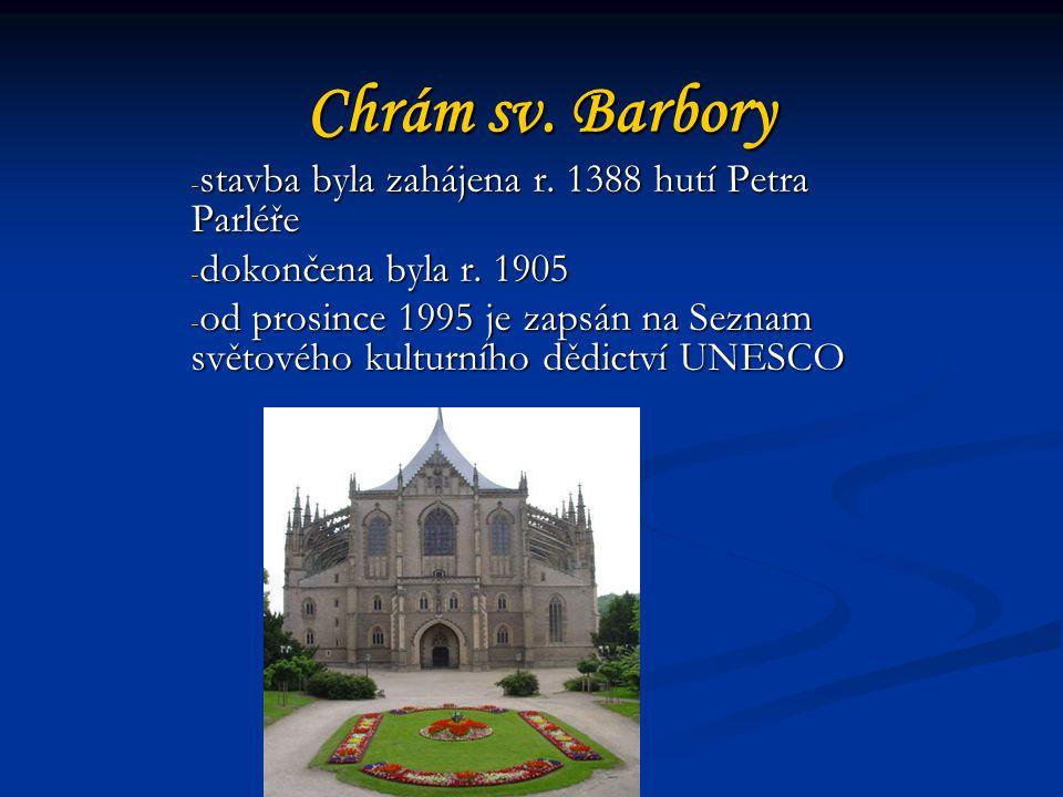 Chrám sv. Barbory stavba byla zahájena r. 1388 hutí Petra Parléře