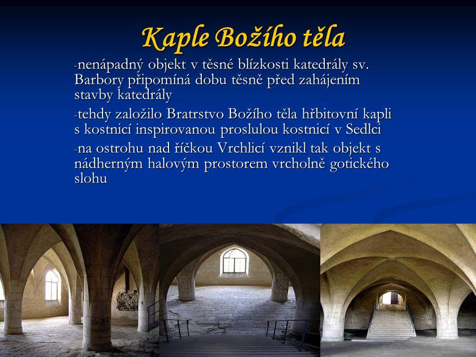 Kaple Božího těla nenápadný objekt v těsné blízkosti katedrály sv. Barbory připomíná dobu těsně před zahájením stavby katedrály.