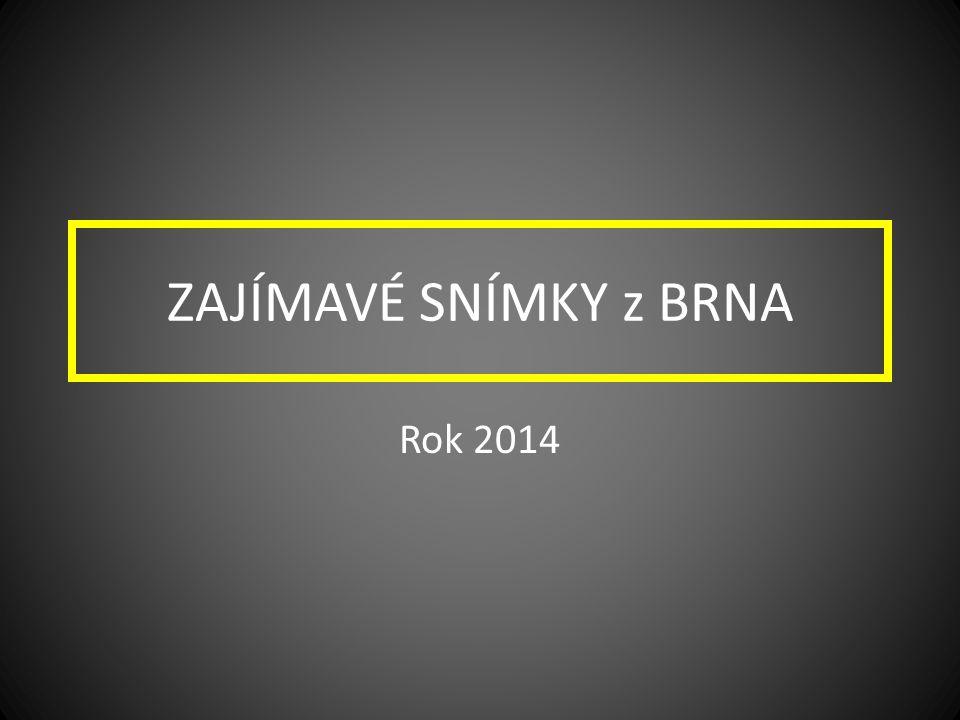 ZAJÍMAVÉ SNÍMKY z BRNA Rok 2014