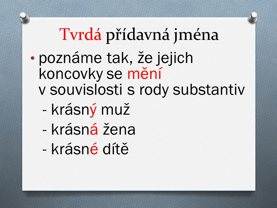 Tvrdá přídavná jména poznáme tak, že jejich koncovky se mění v souvislosti s rody substantiv.