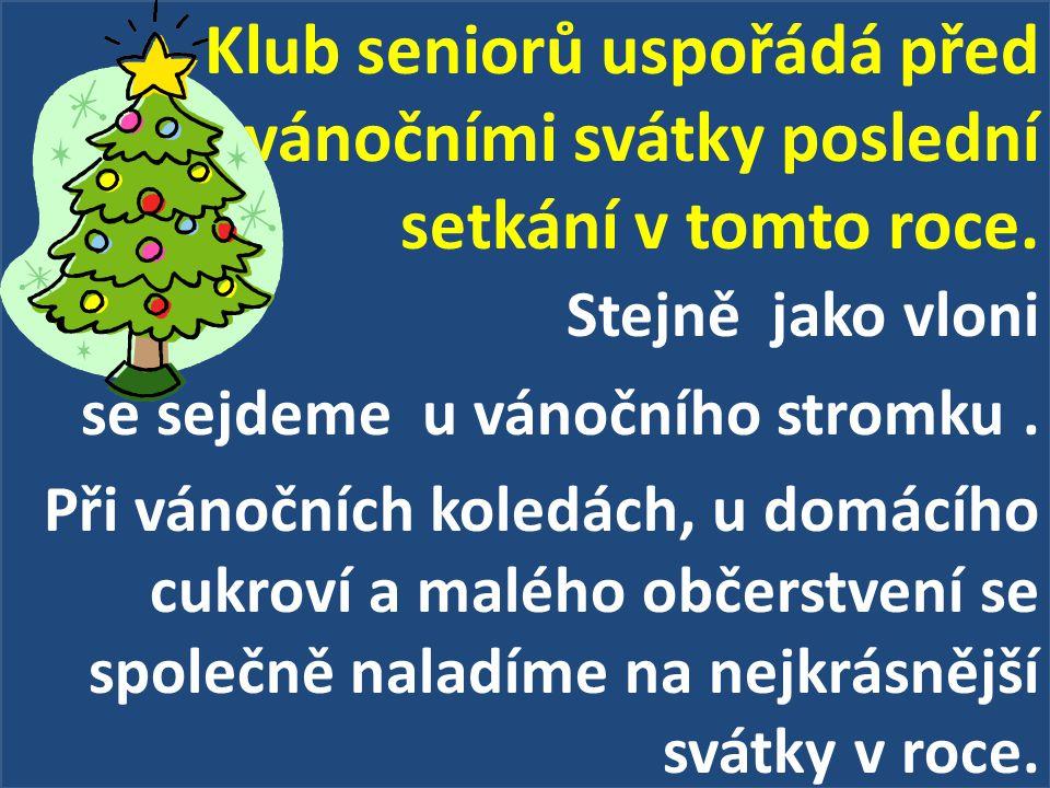 Klub seniorů uspořádá před vánočními svátky poslední setkání v tomto roce. Stejně jako vloni