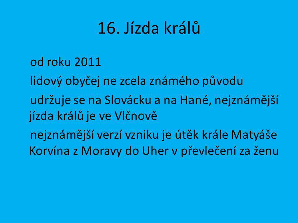16. Jízda králů od roku 2011 lidový obyčej ne zcela známého původu
