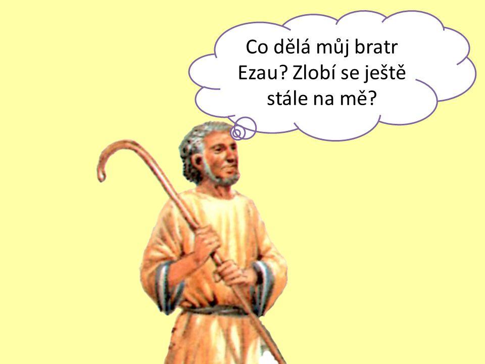 Co dělá můj bratr Ezau Zlobí se ještě stále na mě