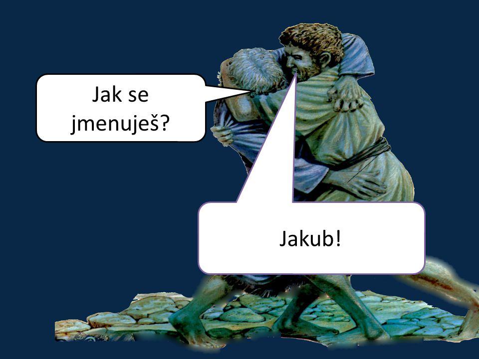 Jak se jmenuješ Jakub!