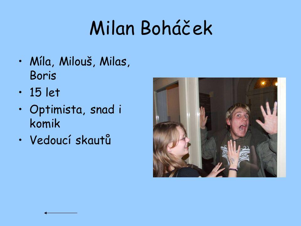 Milan Boháček Míla, Milouš, Milas, Boris 15 let