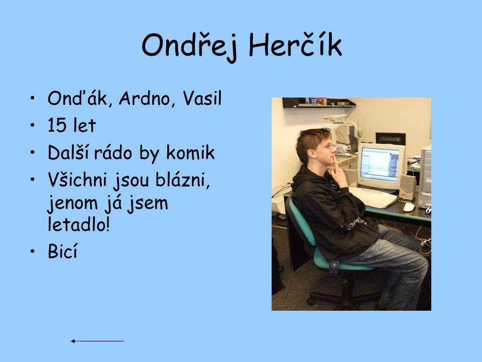 Ondřej Herčík Onďák, Ardno, Vasil 15 let Další rádo by komik